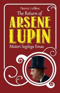 Misteri Segitiga Emas: Kembalinya Arsene Lupin - Maurice Leblanc, Alexander Teixeira de Mattos (Penerjemah). Visimedia, Maret 2013